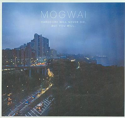 HARDCORE WILL NEVER DIE BUT YOU WILL BY MOGWAI (CD)
